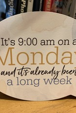 It's 9:00 AM on a Monday and its already been a long week Quote Block Sign