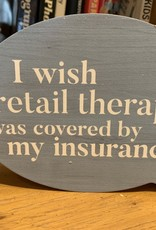 P graham dunn I Wish Retail Therapy Was Covered By My Insurance Quote Block Sign