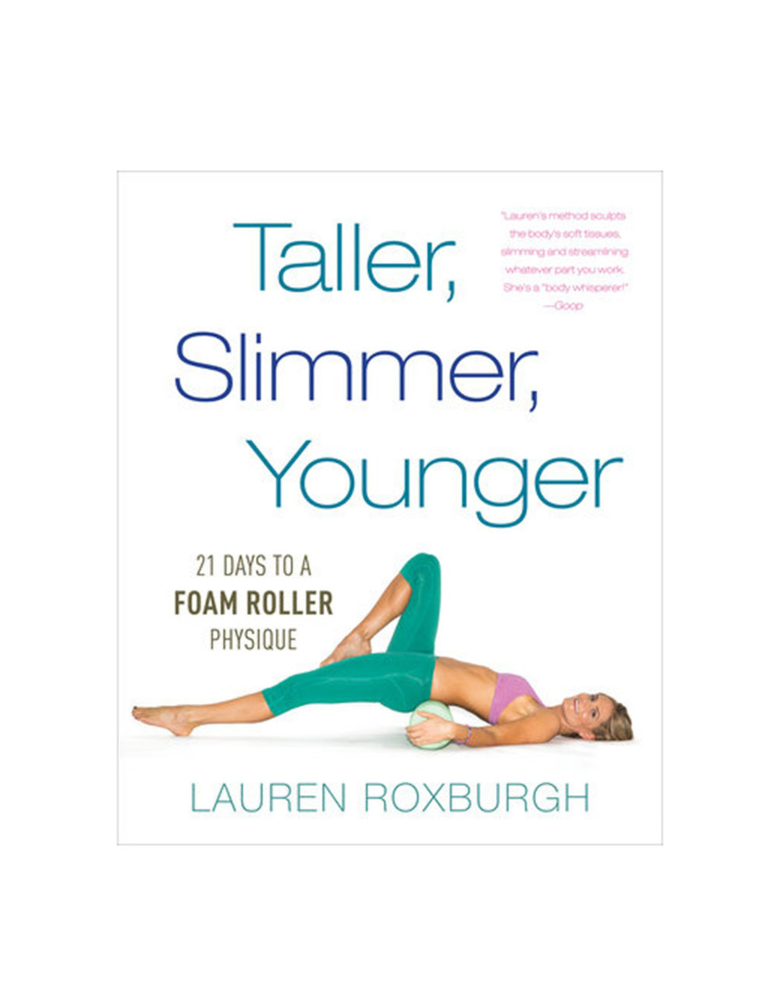 Penguin Random House Taller, Slimmer, Younger: 21 Days to a Foam Roller Physique