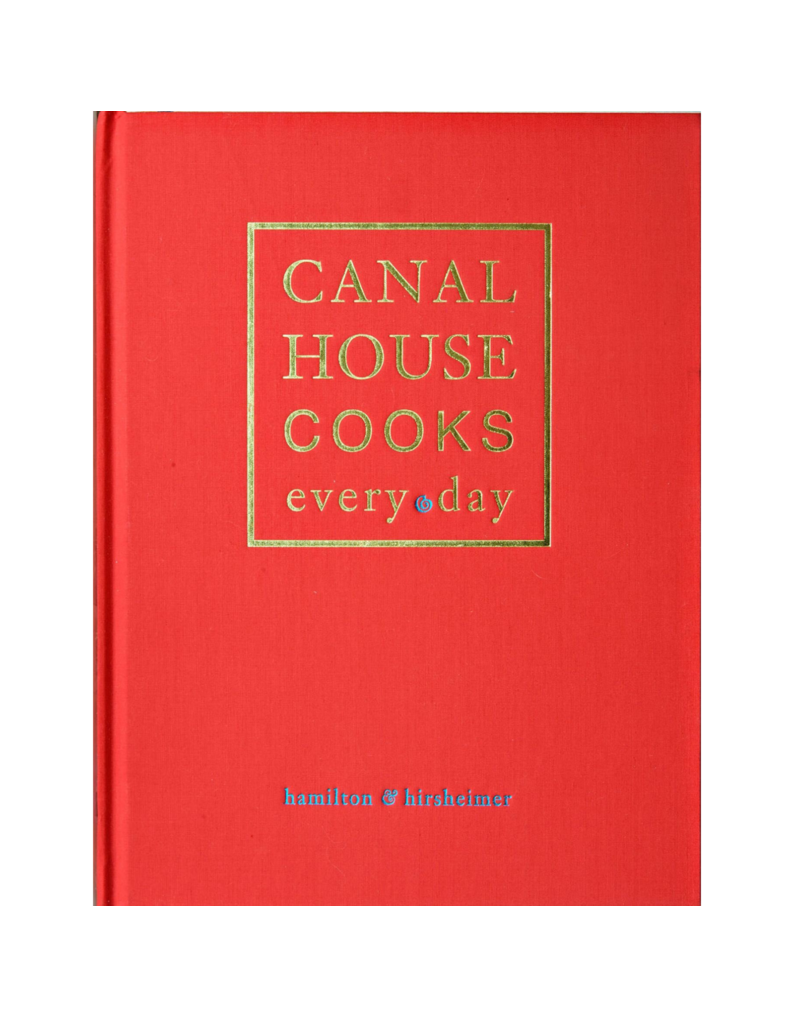 Andrews McNeel Canal House Cooks Every Day