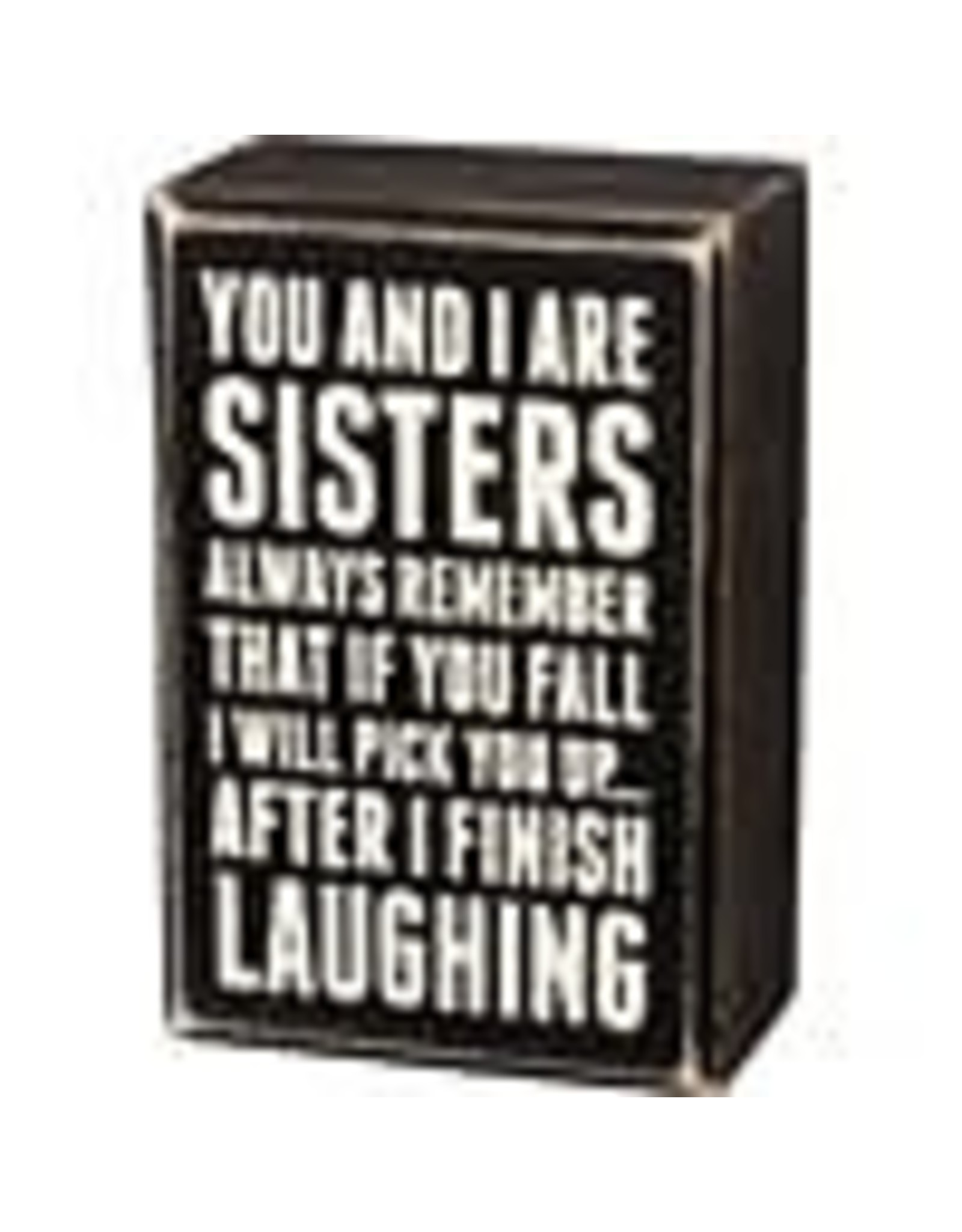 PRIMITIVES BY KATHY LOVED ONES BLOCK SIGNS SISTERS PICK YOU UP AFTER I FINISH LAUGHING
