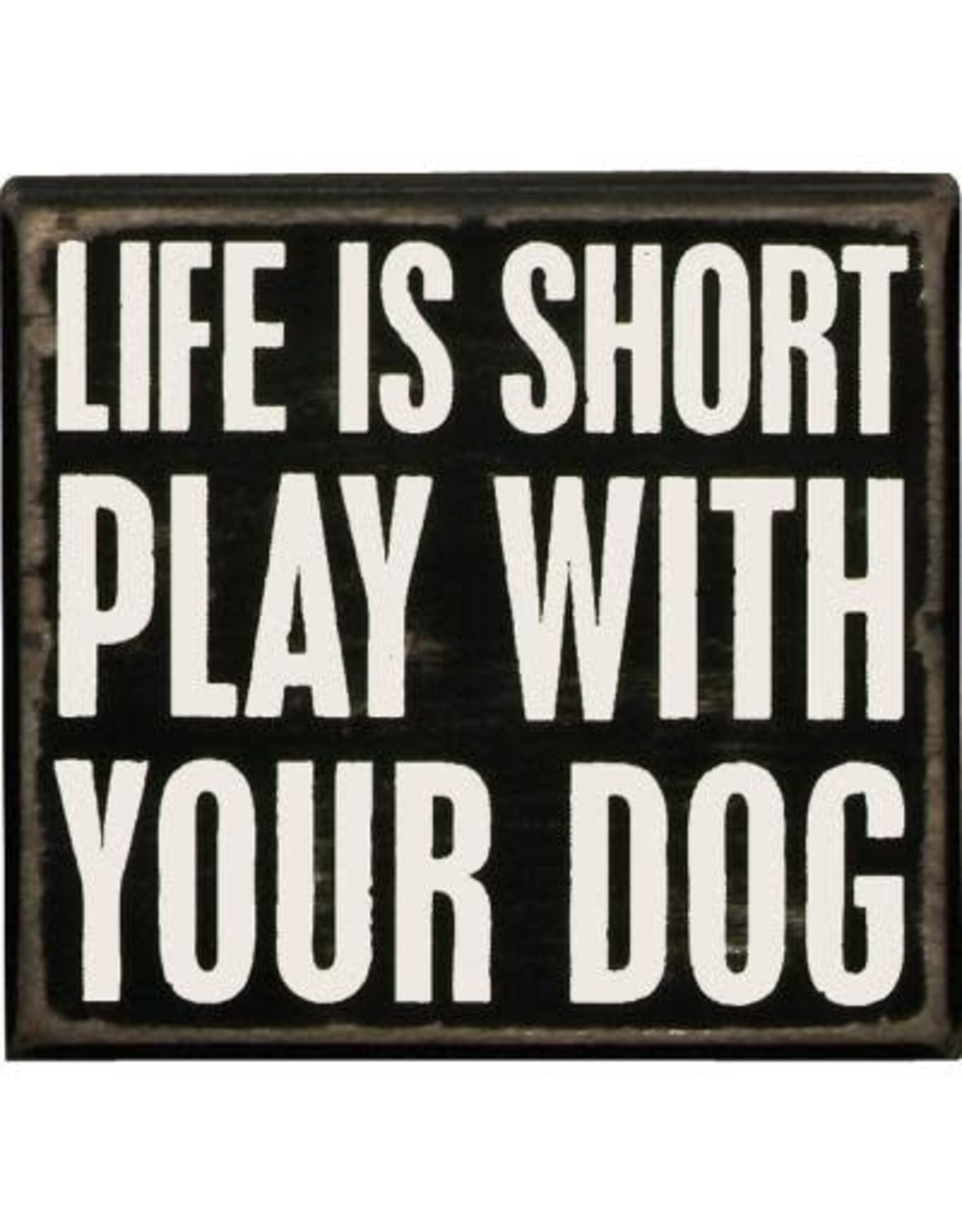 PRIMITIVES BY KATHY PET LOVER BLOCK SIGNS LIFE IS SHORT PLAY WITH DOG