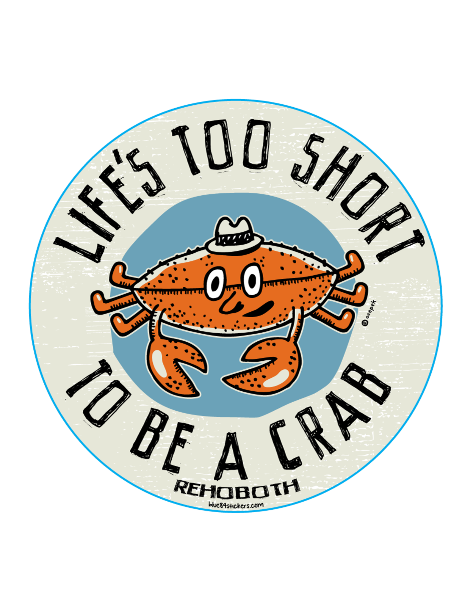 BLUE 84 ACRYLIC MAGNET LIFE'S TOO SHORT TO BE A CRAB