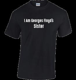 Gildan I Am George Floyd's Sister T-Shirt