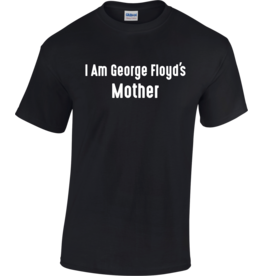 Gildan I Am George Floyd's Mother T-Shirt