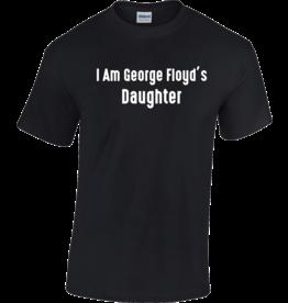 Gildan I Am George Floyd's Daughter T-Shirt