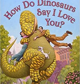 Scholastic How Do Dinosaurs Say I Love You?