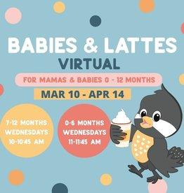 Babies & Lattes Virtual Age 7-12 Months Mar 10 - Apr 14
