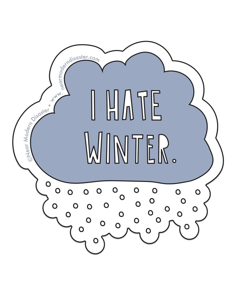 "Near Modern Disaster I Hate Winter - 3"" vinyl sticker"