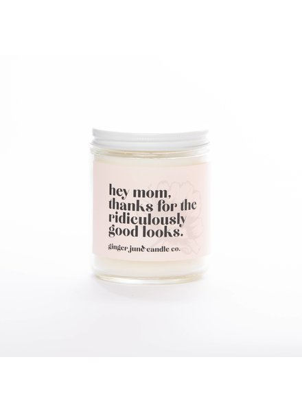 Ginger June Candle Co. MOM, THANKS FOR RIDICULOUSLY GOOD LOOKS• NON TOXIC SOY CANDL