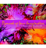 PIGMENT OF YOUR IMAGINATION -CREATING WITH ALCOHOL INKS