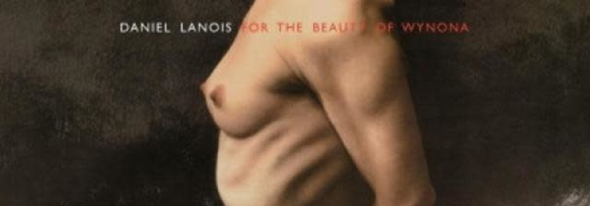 Daniel Lanois • For The Beauty Of Wynona