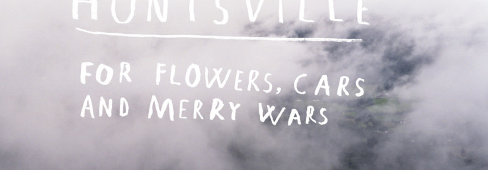 Huntsville • For Flowers, Cars And Merry Wars