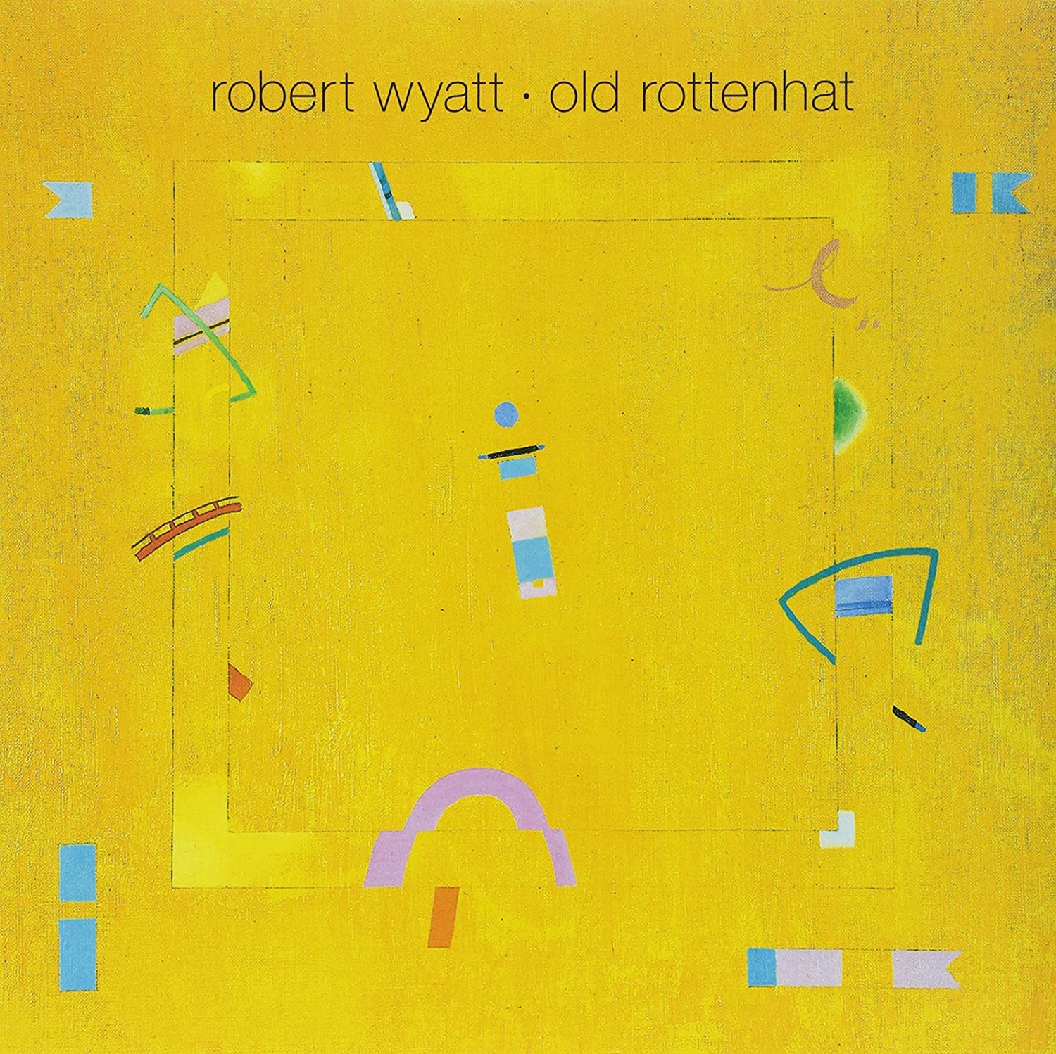 Robert Wyatt • Old Rottenhat-1