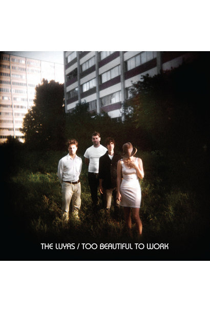The Luyas • Too Beautiful To Work
