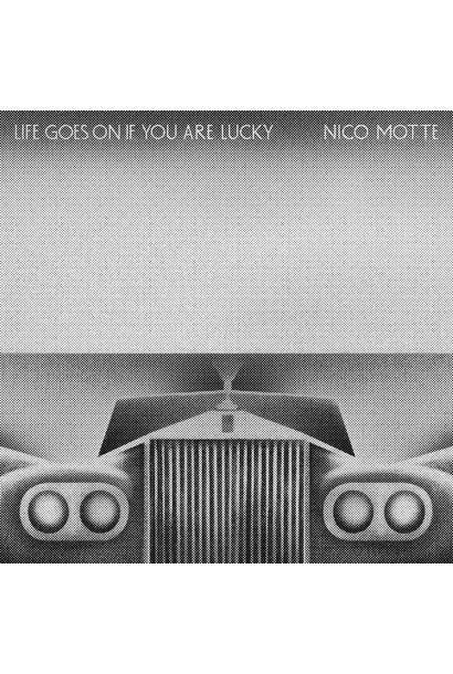 Nico Motte • Life Goes on If You Are Lucky