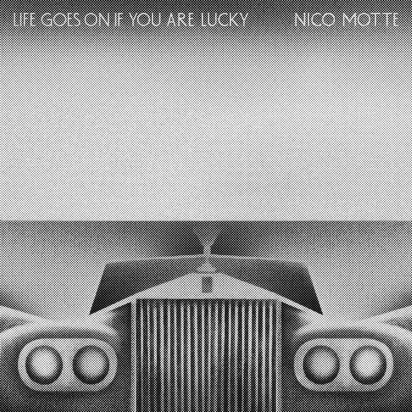 Nico Motte • Life Goes on If You Are Lucky-1