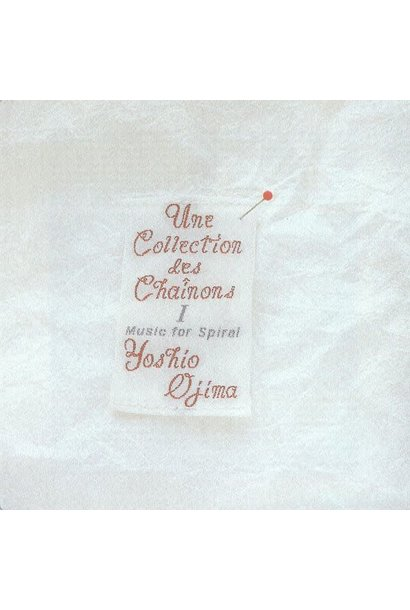 Yoshio Ojima • Une Collection Des Chaînons 1 : Music For Spiral