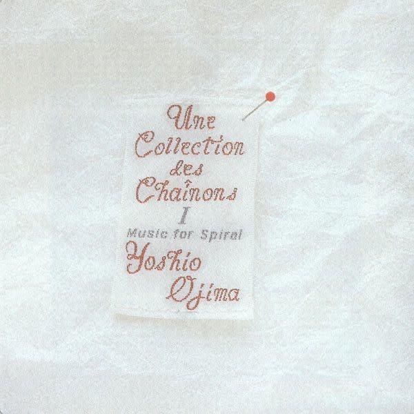Yoshio Ojima • Une Collection des Chaînons 1 : Music For Spiral-1