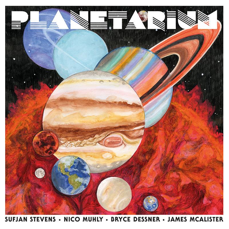 Sufjan Stevens, Nico Muhly, Bryce Dessner, James McAlister •  Planetarium-1