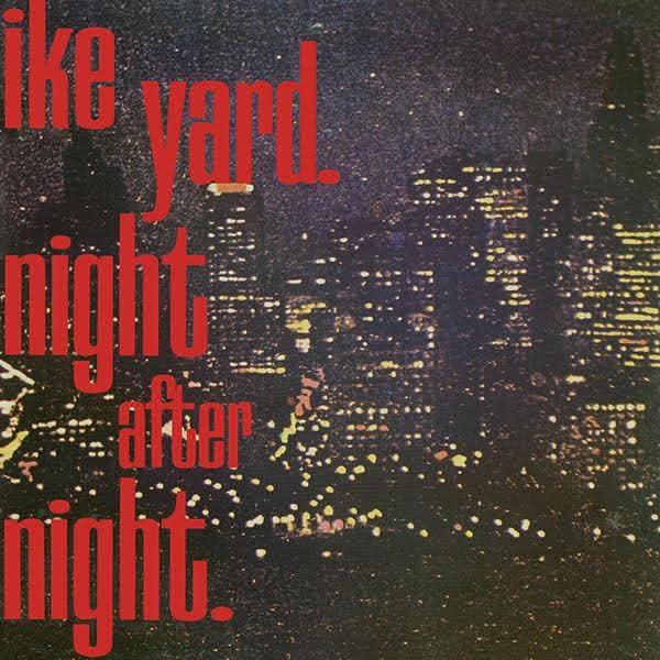 Ike Yard • Night After Night (RSD2020)-1