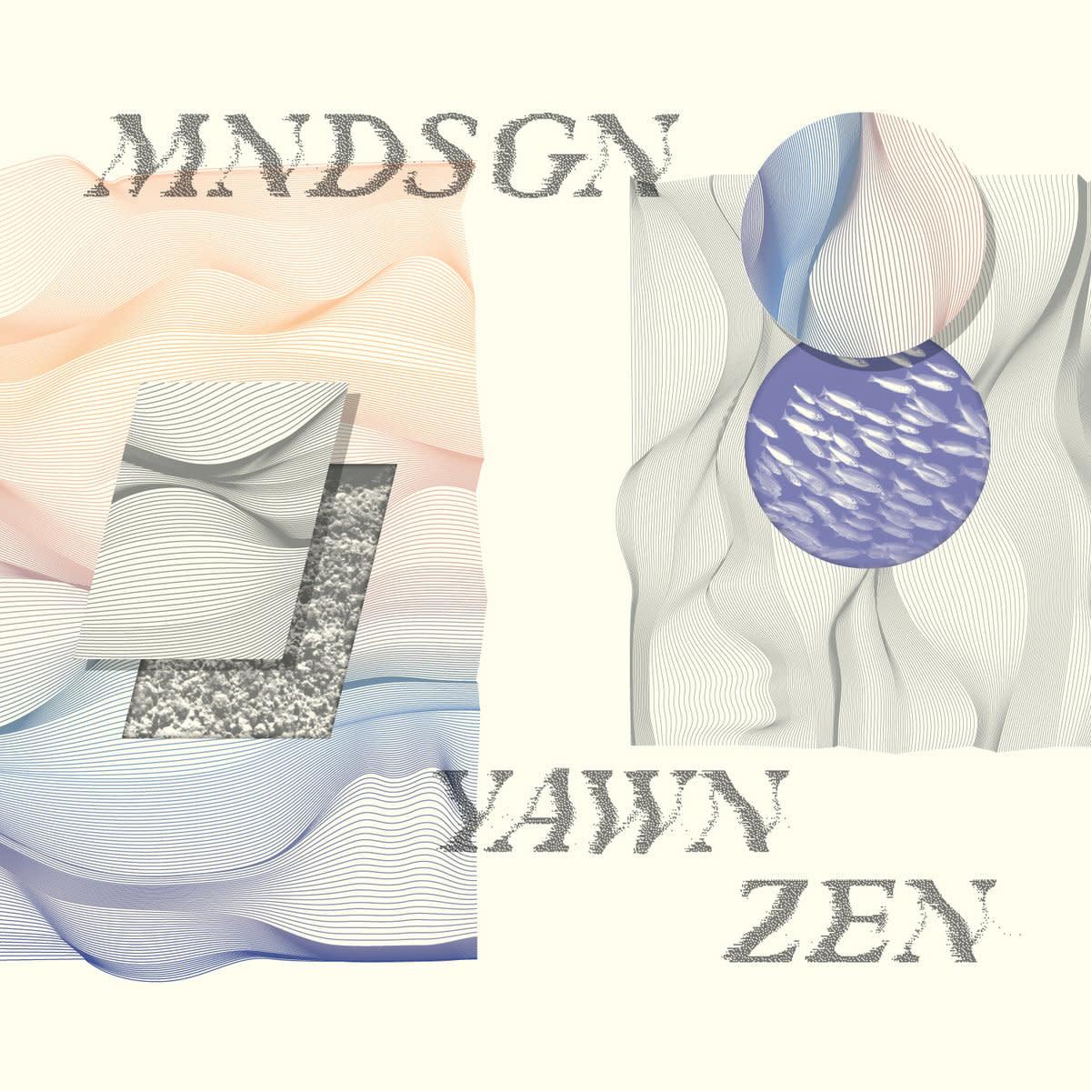 Mndsgn • Yawn Zen-1
