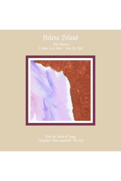 Helena Deland • Altogether Unaccompanied Vol. III & IV
