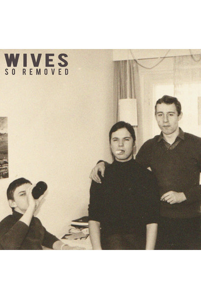 WIVES • So Removed