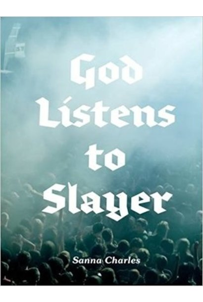 God Listens to Slayer • Sanna Charles