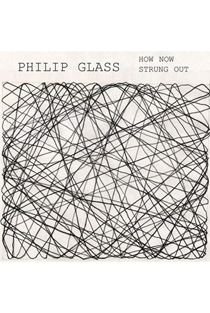 Philip Glass • How Now / Strung Out