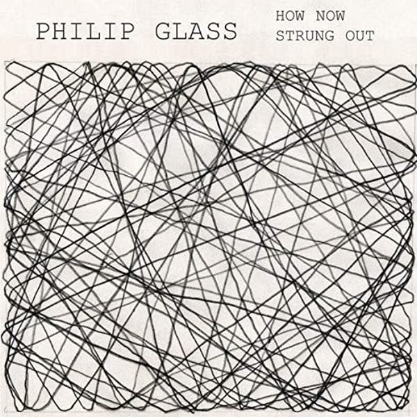 Philip Glass • How Now / Strung Out-1