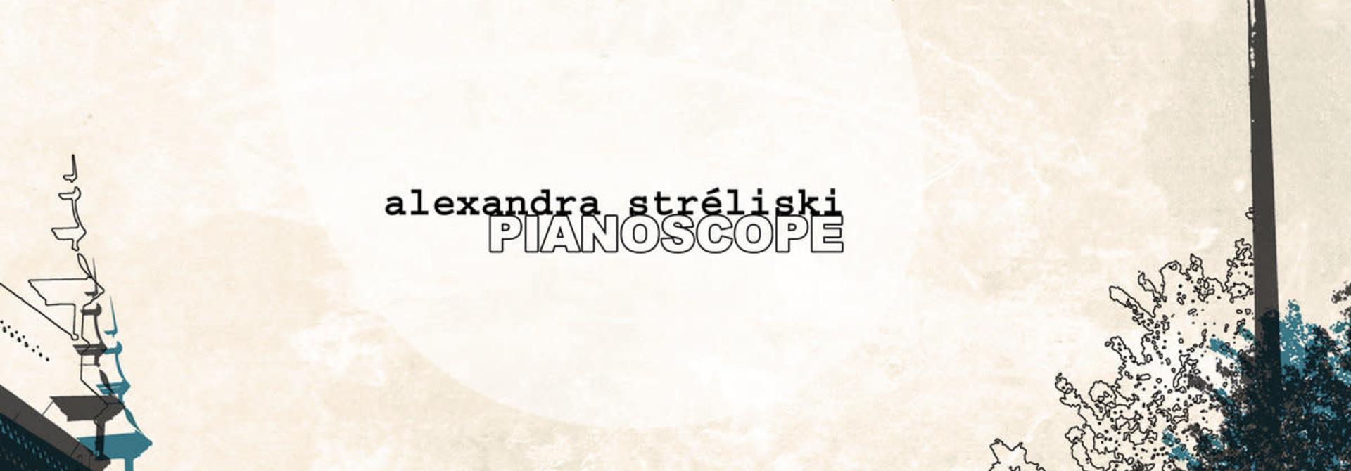 Alexandra Stréliski • Pianoscope