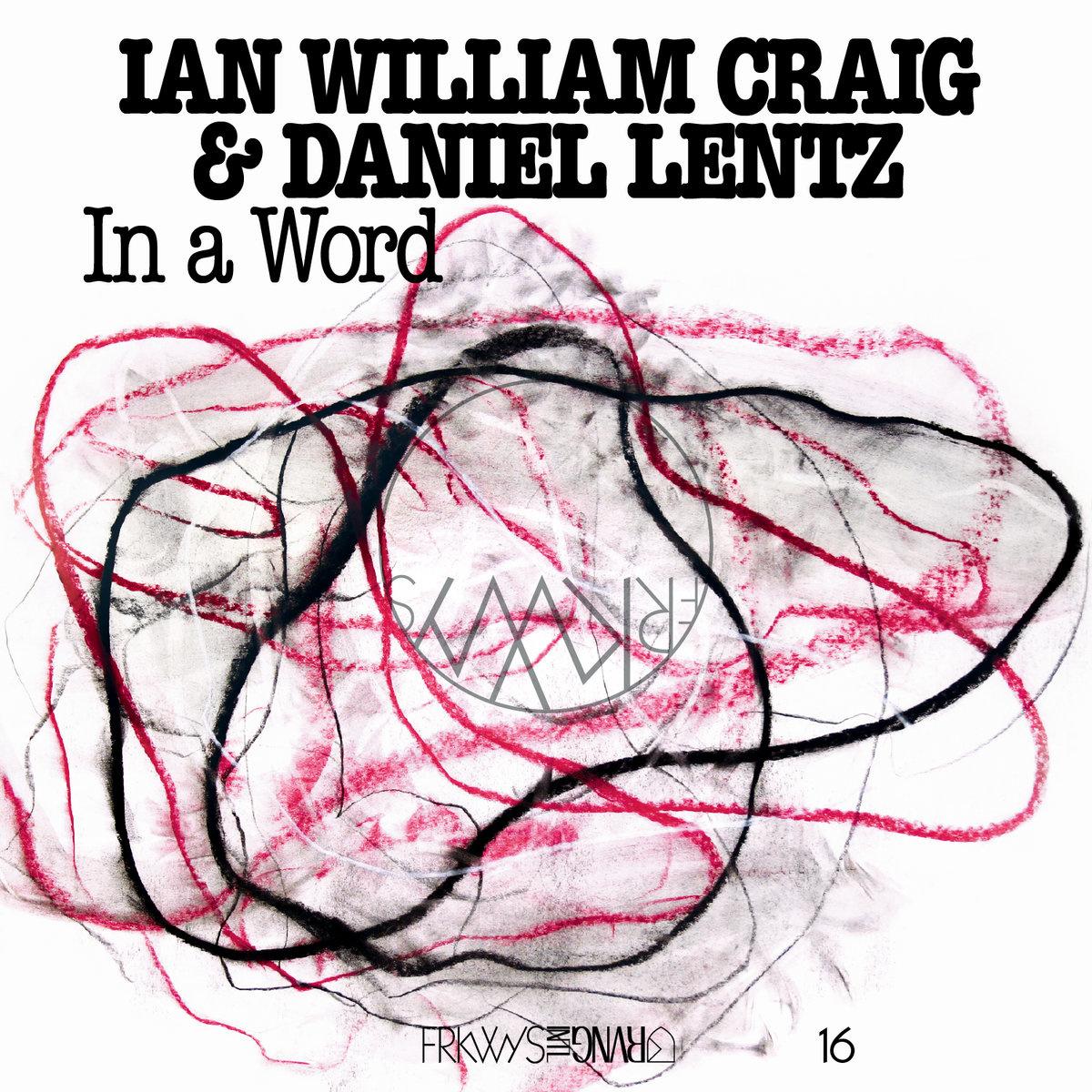 Ian William Craig & Daniel Lentz • FRKWYS Vol. 16 : In a Word-1
