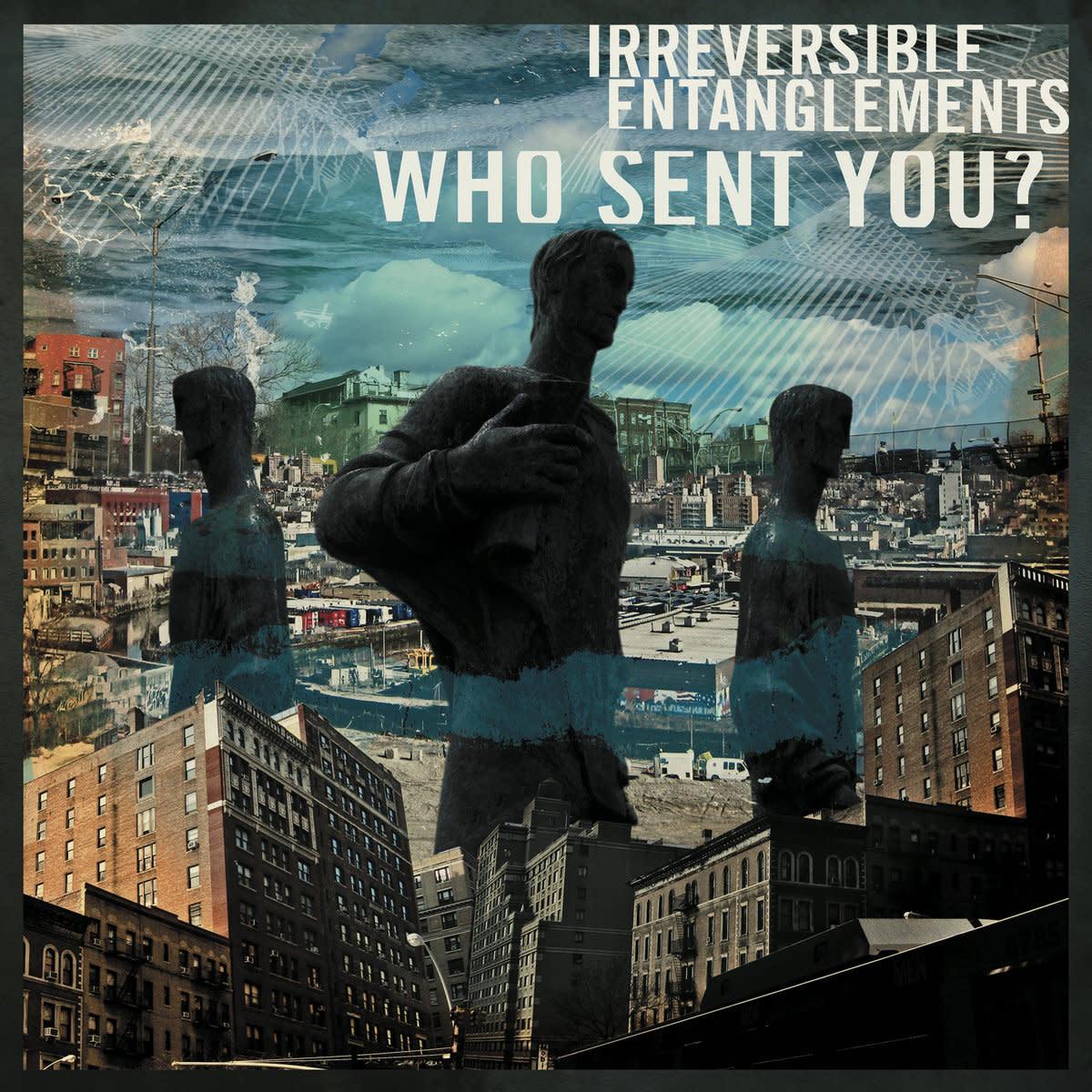 Irreversible Entanglements • Who Sent You?-1