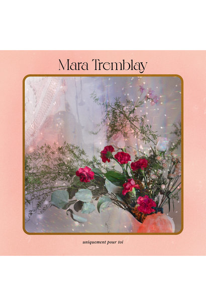 Mara Tremblay • Uniquement Pour Toi