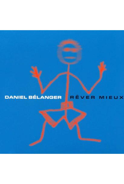 Daniel Bélanger • Rêver mieux