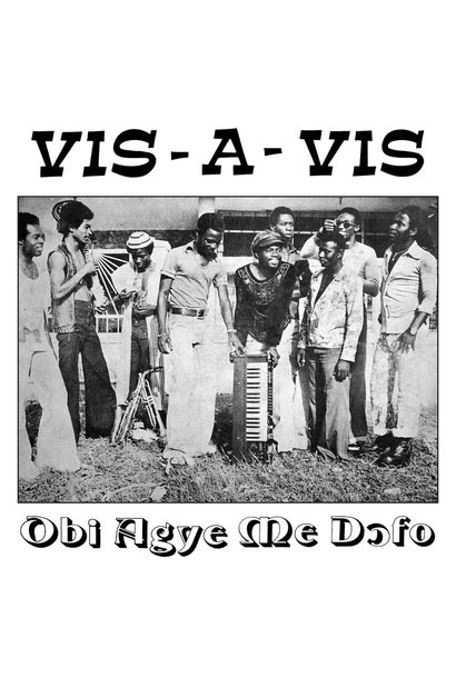 Vis-A-Vis • Obi Agye Me Dofo
