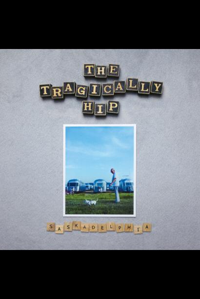 The Tragically Hip • Saskadelphia