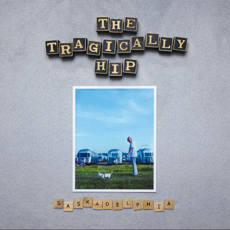 The Tragically Hip • Saskadelphia-1