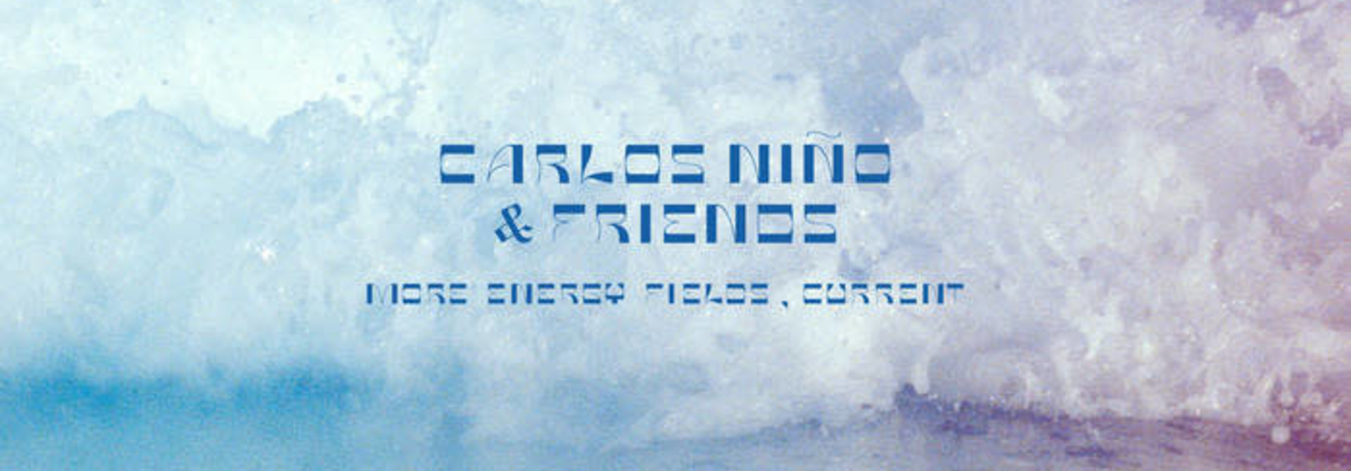 Carlos Nino & Friends • More Energy Fields, Current