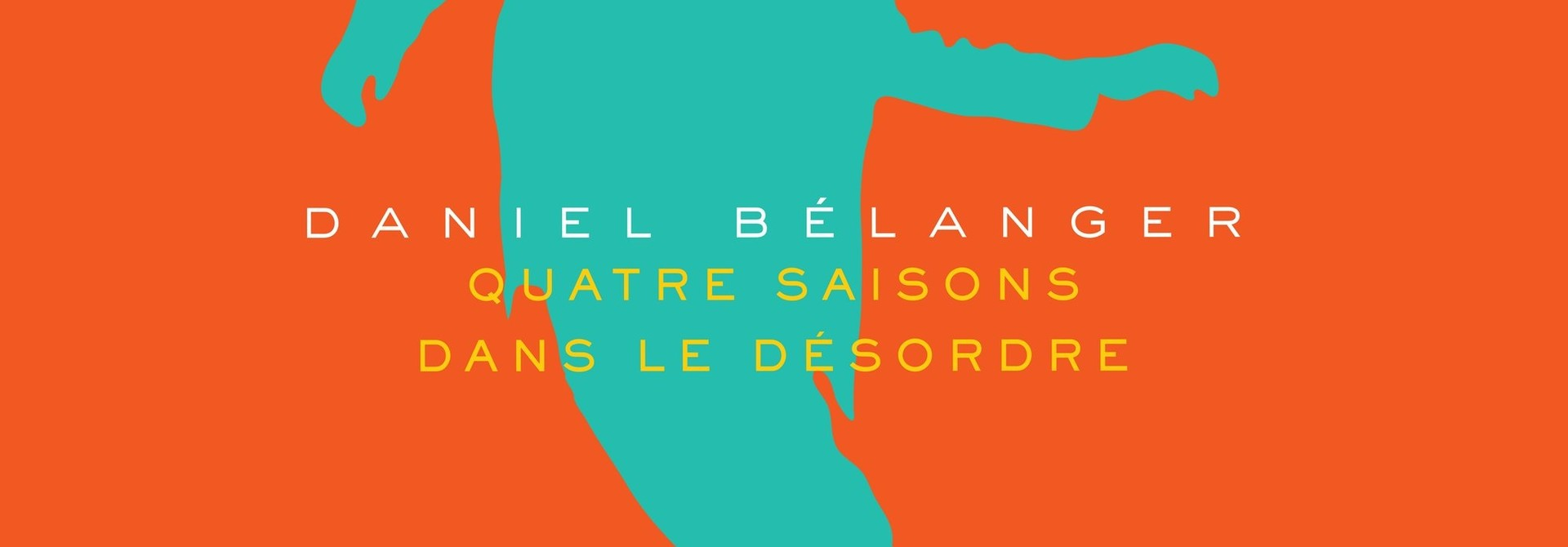 Daniel Bélanger • Quatre saisons dans le désordre