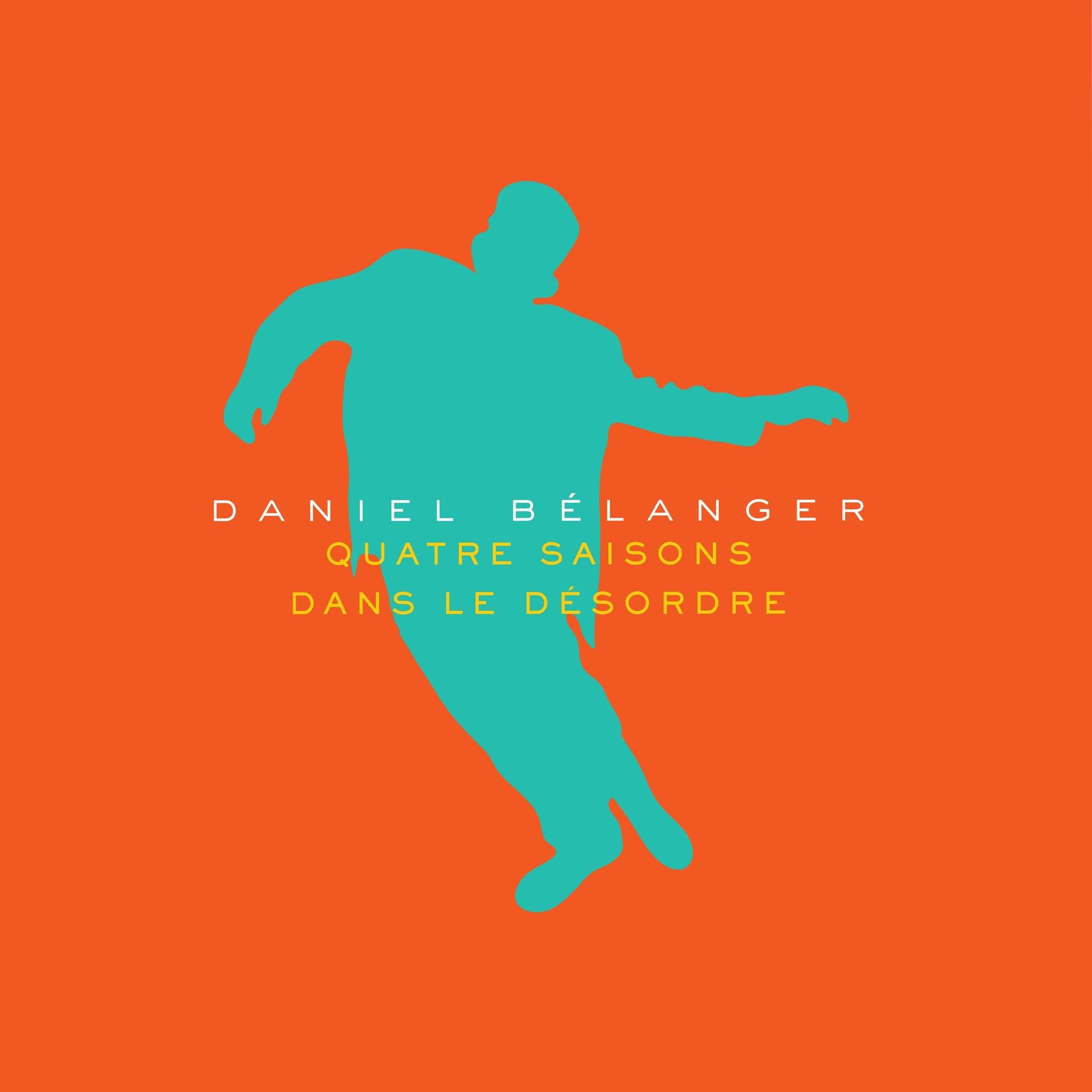 Daniel Bélanger • Quatre saisons dans le désordre-1