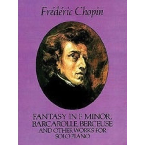 Dover Publications Chopin - Fantasy in F minor, Barcarolle, Berceuse, and Other Works for Solo Piano
