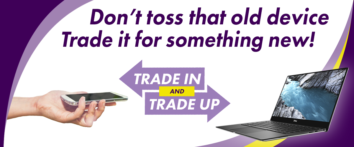 Don't toss that old device, trade it in for something new!
