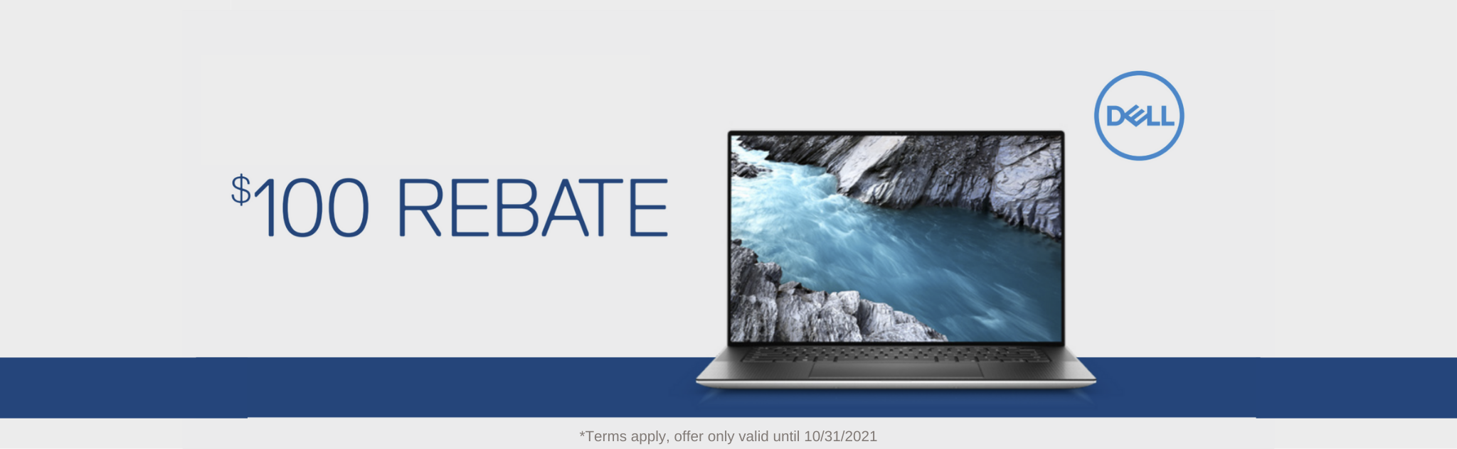 $100 rebate with the purchase of a new dell computer $499 or more, valid until 10/31/2020