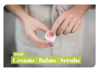 Creams   Balms   Scrubs