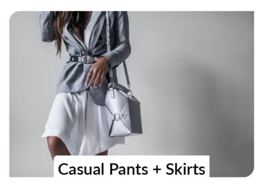 Casual Pants + Skirts