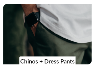 Dress Pants + Chinos