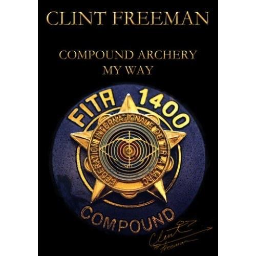Freeman Compound Archery My Way - Clint Freeman