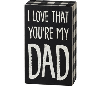 Primitives by Kathy I love that you're my dad box sign